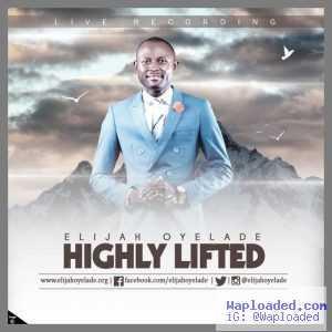 Elijah Oyelade - Highly Lifted